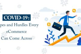 covid 19 hopes and hurdles for ecommerce 270x180 - COVID-19 - Hopes and Hurdles Every eCommerce Can Come Across
