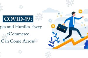 covid 19 hopes and hurdles for ecommerce 300x200 - COVID-19 - Hopes and Hurdles Every eCommerce Can Come Across