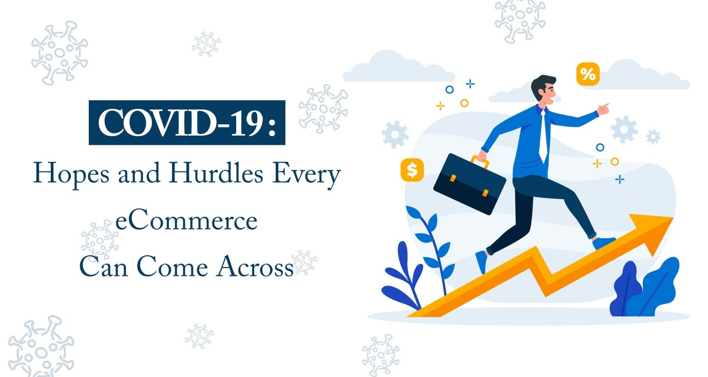 covid 19 hopes and hurdles for ecommerce - COVID-19 - Hopes and Hurdles Every eCommerce Can Come Across